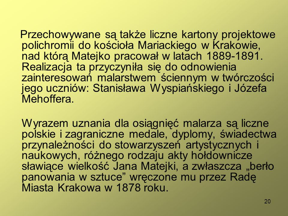 20 Przechowywane są także liczne kartony projektowe polichromii do kościoła Mariackiego w Krakowie, nad którą Matejko pracował w latach 1889-1891. Rea