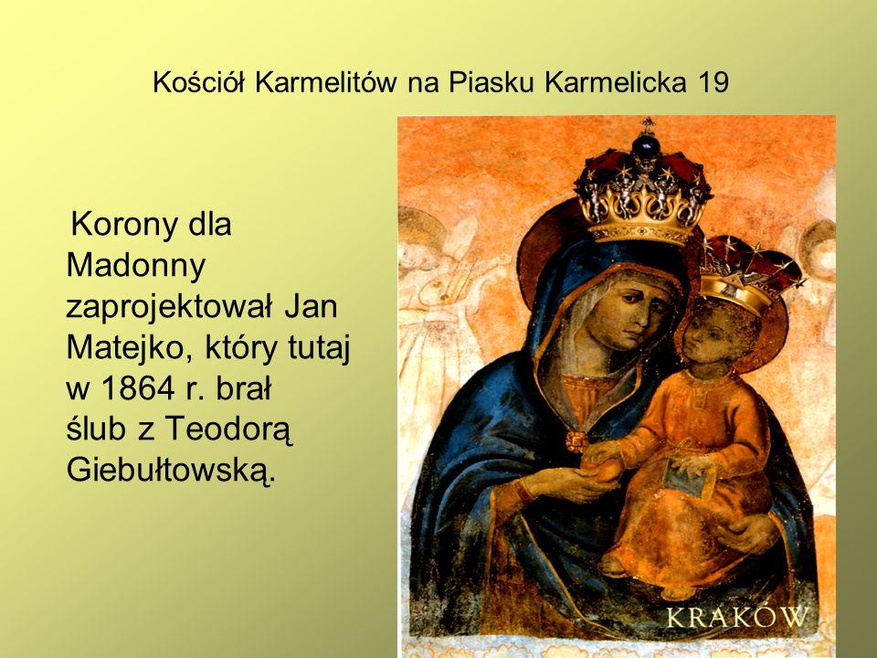 26 Kościół Karmelitów na Piasku Karmelicka 19 Korony dla Madonny zaprojektował Jan Matejko, który tutaj w 1864 r. brał ślub z Teodorą Giebułtowską.