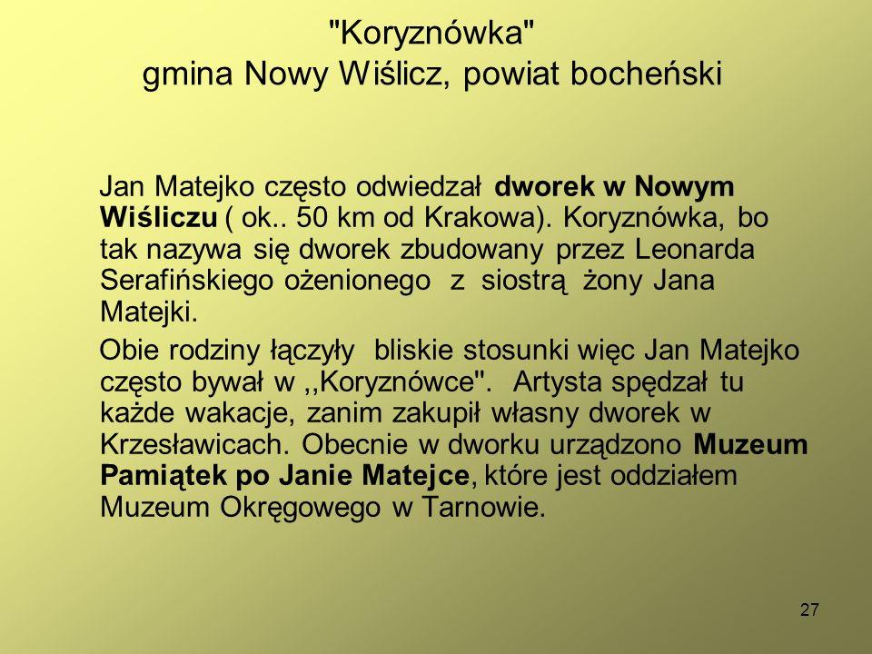 27 Koryznówka gmina Nowy Wiślicz, powiat bocheński Jan Matejko często odwiedzał dworek w Nowym Wiśliczu ( ok..