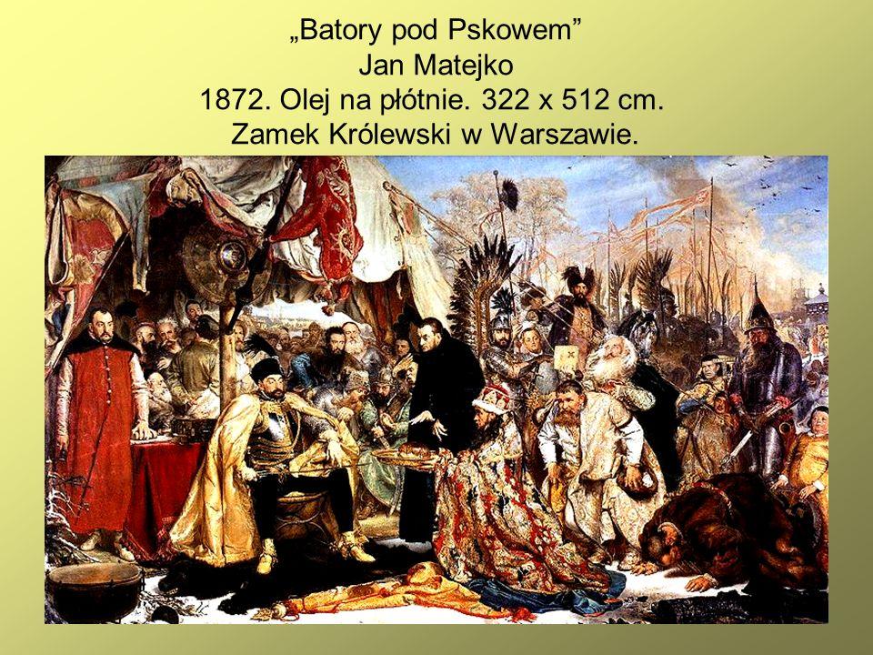 "35 ""Batory pod Pskowem Jan Matejko 1872. Olej na płótnie."
