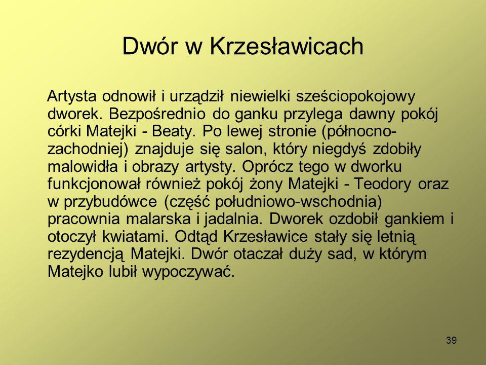 39 Dwór w Krzesławicach Artysta odnowił i urządził niewielki sześciopokojowy dworek. Bezpośrednio do ganku przylega dawny pokój córki Matejki - Beaty.