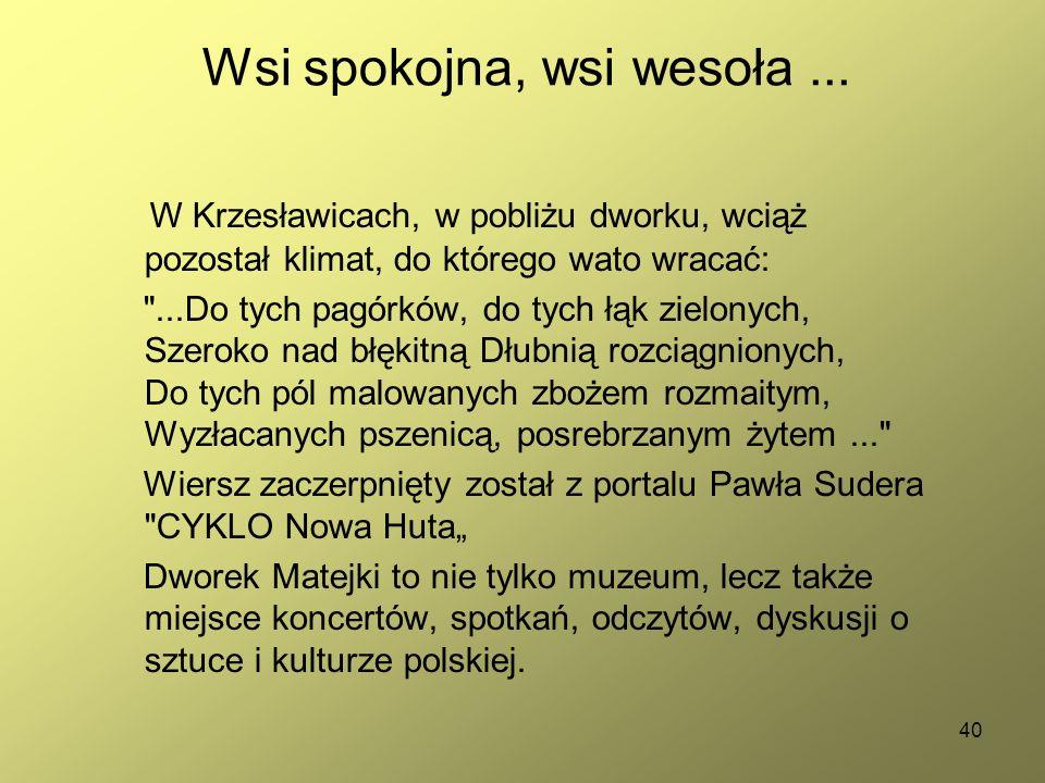40 Wsi spokojna, wsi wesoła... W Krzesławicach, w pobliżu dworku, wciąż pozostał klimat, do którego wato wracać:
