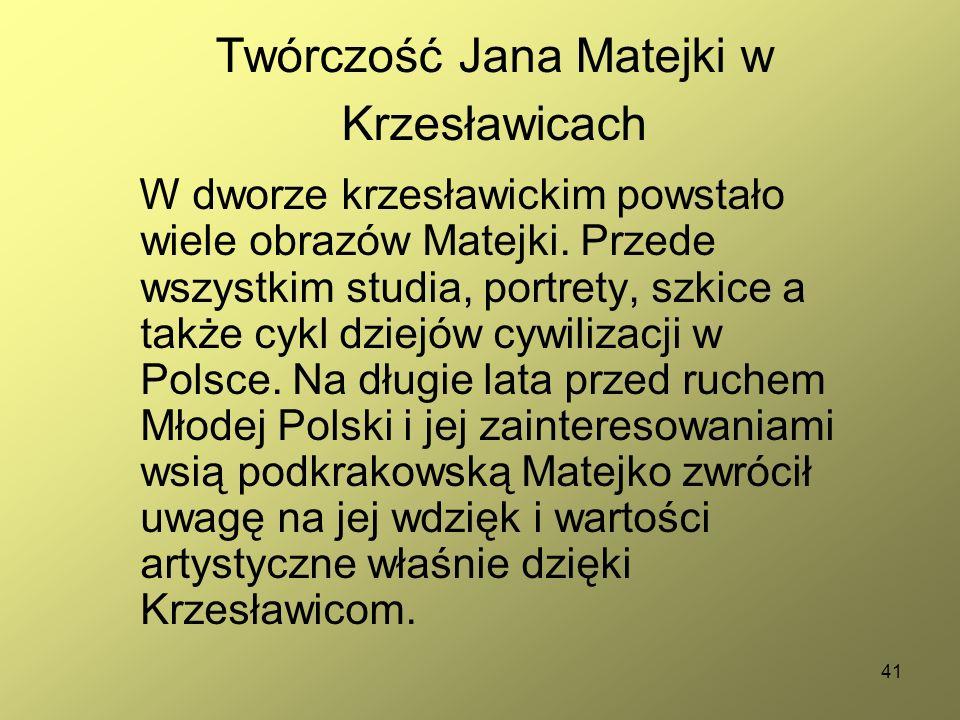41 Twórczość Jana Matejki w Krzesławicach W dworze krzesławickim powstało wiele obrazów Matejki. Przede wszystkim studia, portrety, szkice a także cyk
