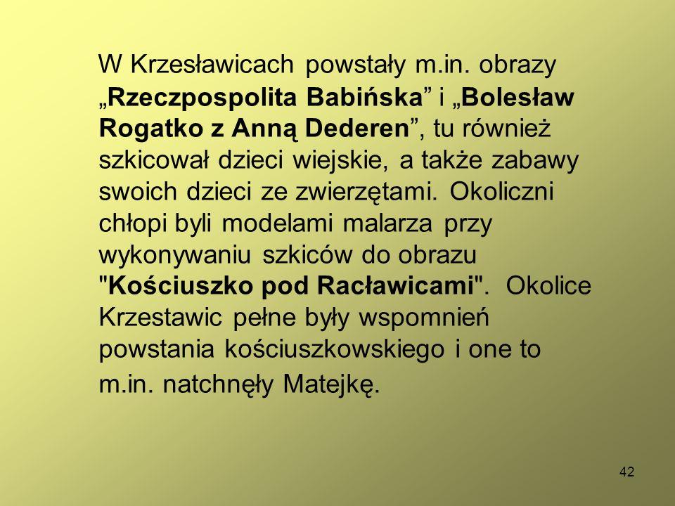 """42 W Krzesławicach powstały m.in. obrazy """"Rzeczpospolita Babińska"""" i """"Bolesław Rogatko z Anną Dederen"""", tu również szkicował dzieci wiejskie, a także"""