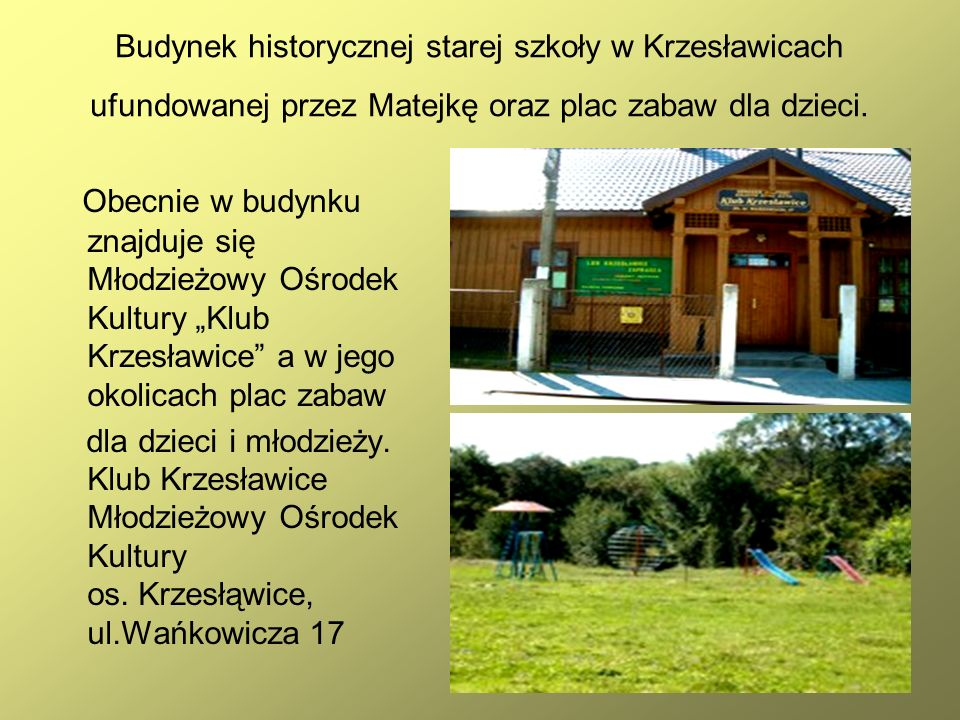 50 Budynek historycznej starej szkoły w Krzesławicach ufundowanej przez Matejkę oraz plac zabaw dla dzieci. Obecnie w budynku znajduje się Młodzieżowy