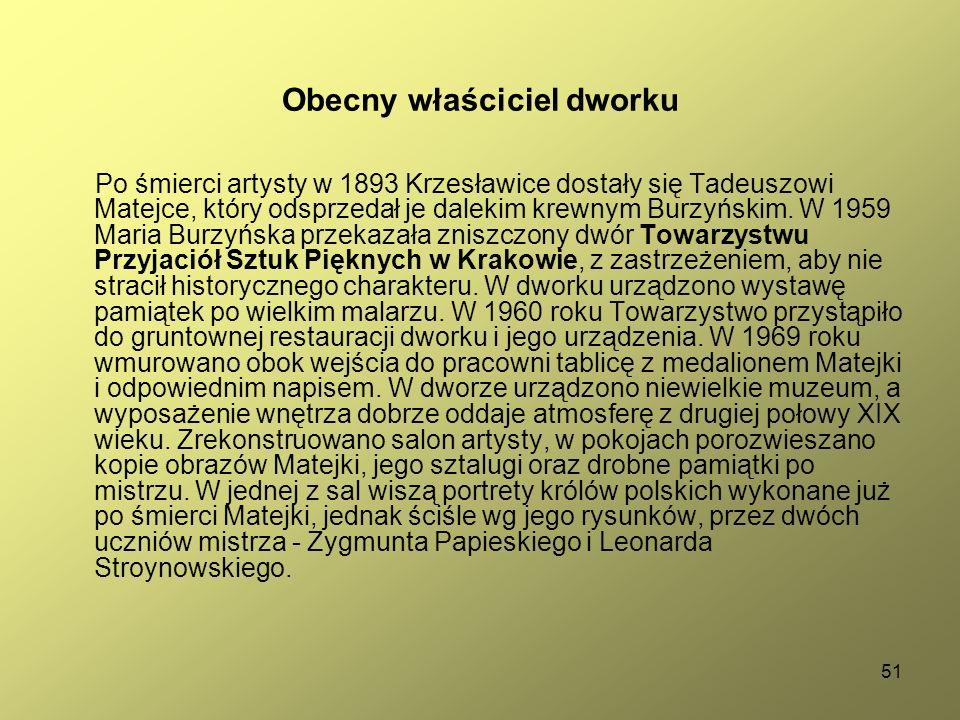 51 Obecny właściciel dworku Po śmierci artysty w 1893 Krzesławice dostały się Tadeuszowi Matejce, który odsprzedał je dalekim krewnym Burzyńskim. W 19
