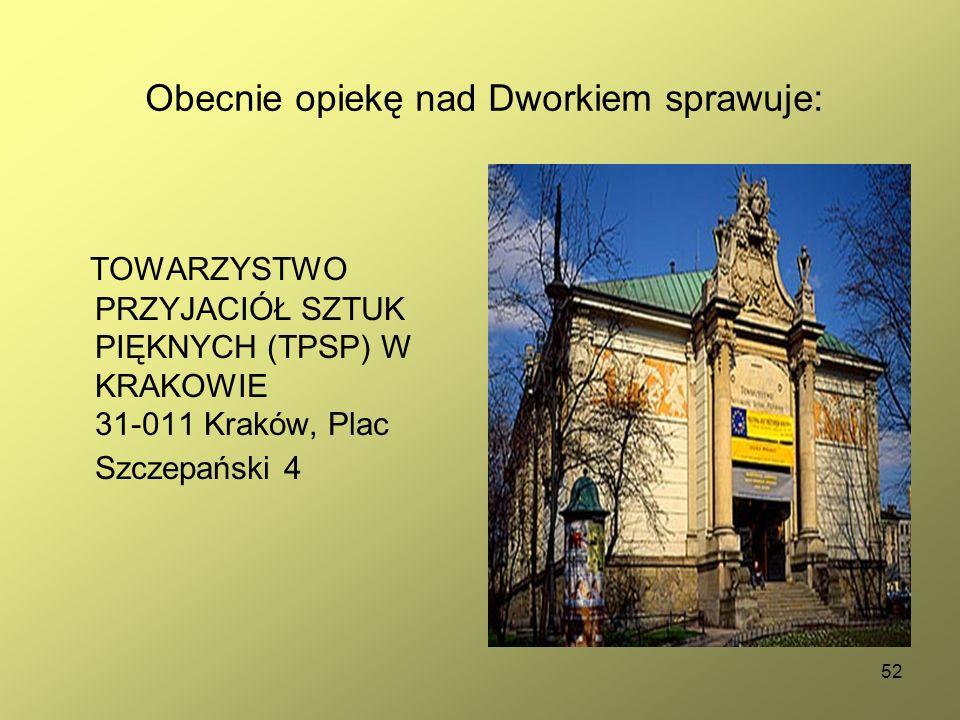 52 Obecnie opiekę nad Dworkiem sprawuje: TOWARZYSTWO PRZYJACIÓŁ SZTUK PIĘKNYCH (TPSP) W KRAKOWIE 31-011 Kraków, Plac Szczepański 4