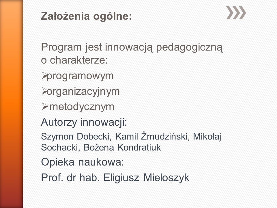 Założenia ogólne: Program jest innowacją pedagogiczną o charakterze:  programowym  organizacyjnym  metodycznym Autorzy innowacji: Szymon Dobecki, K