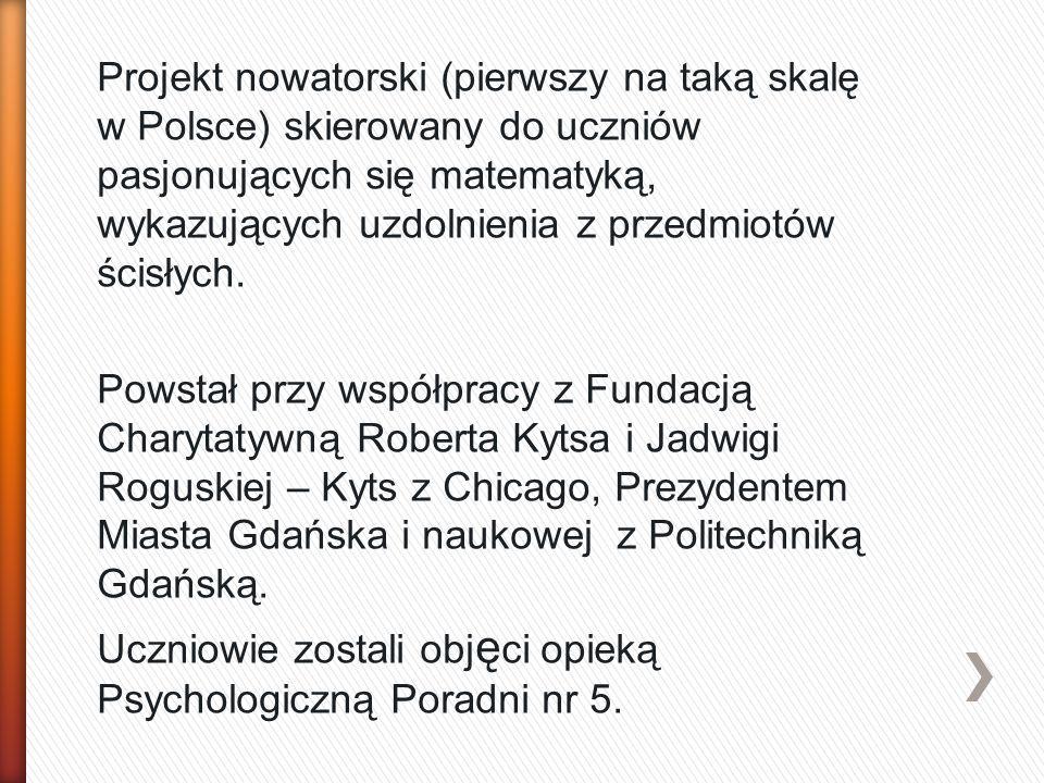 Projekt nowatorski (pierwszy na taką skalę w Polsce) skierowany do uczniów pasjonujących się matematyką, wykazujących uzdolnienia z przedmiotów ścisłych.
