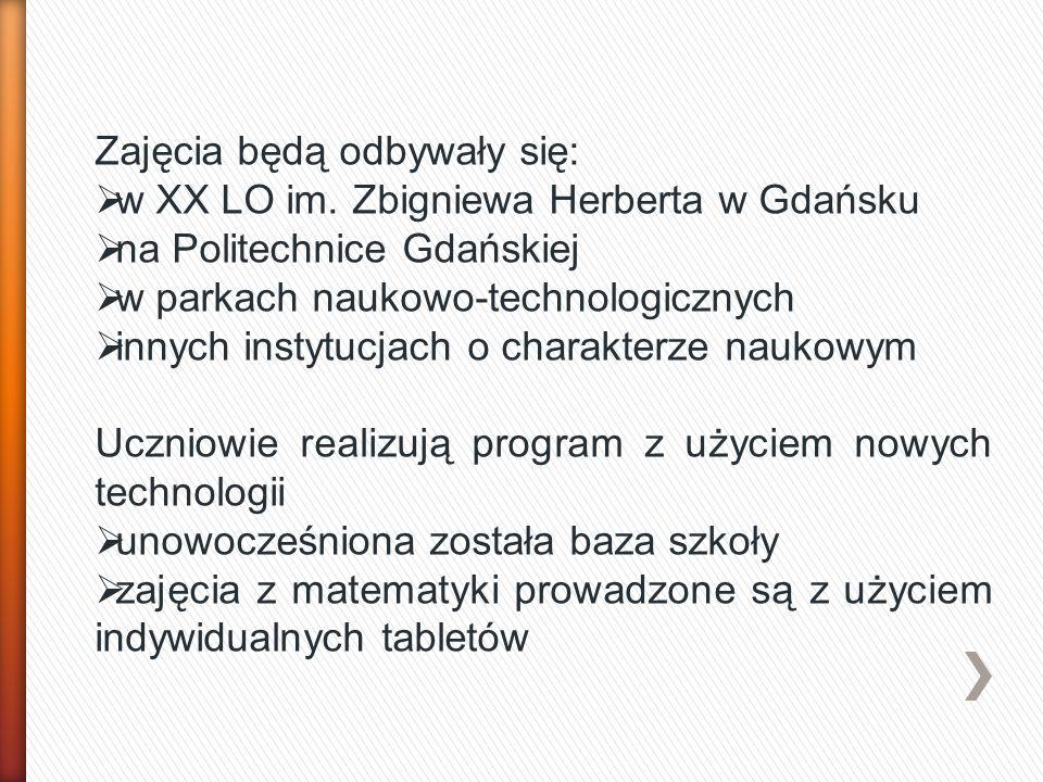 Zajęcia będą odbywały się:  w XX LO im. Zbigniewa Herberta w Gdańsku  na Politechnice Gdańskiej  w parkach naukowo-technologicznych  innych instyt