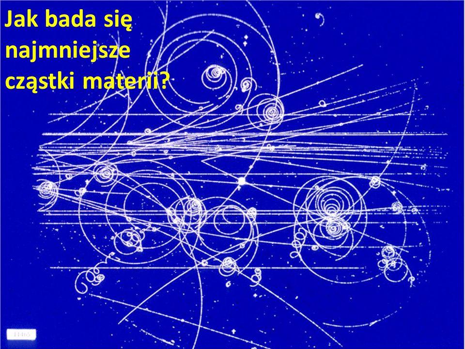 Jak bada się najmniejsze cząstki materii?