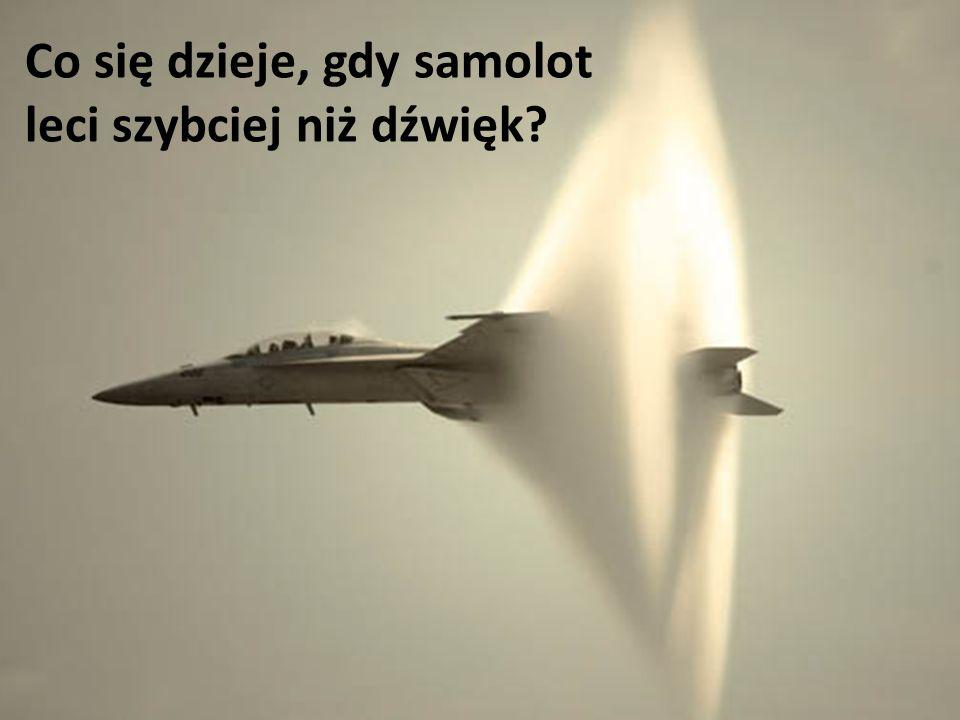 Co się dzieje, gdy samolot leci szybciej niż dźwięk?