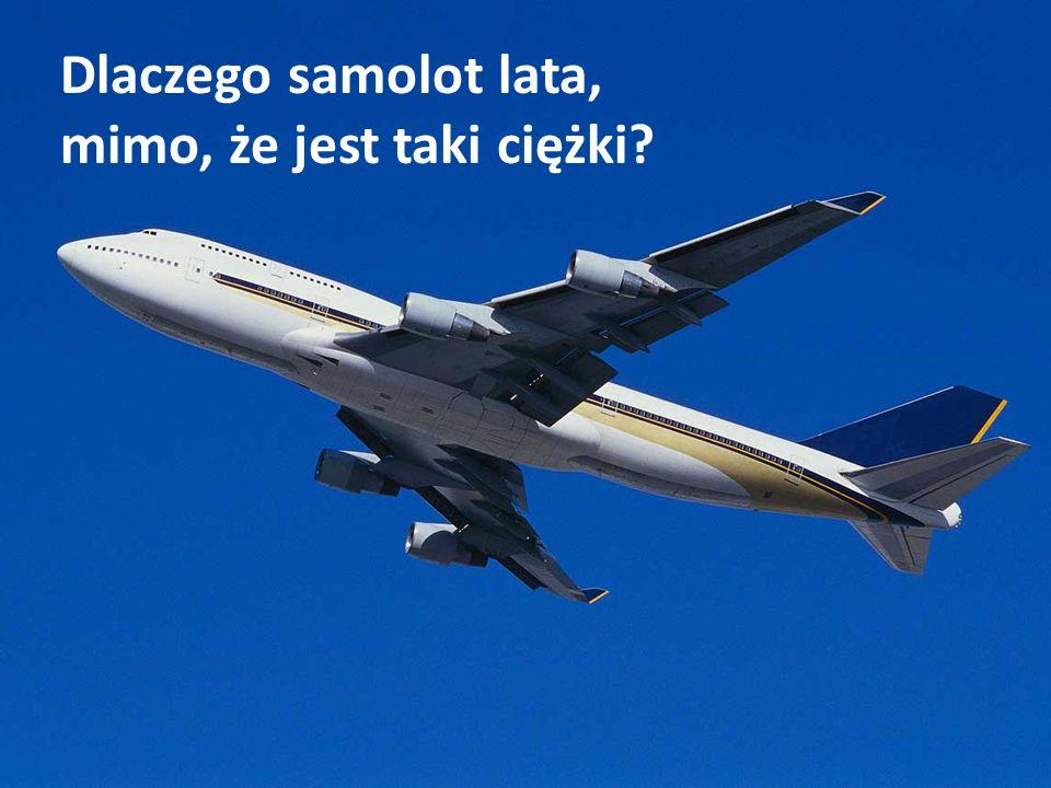 Dlaczego samolot lata, mimo, że jest taki ciężki?