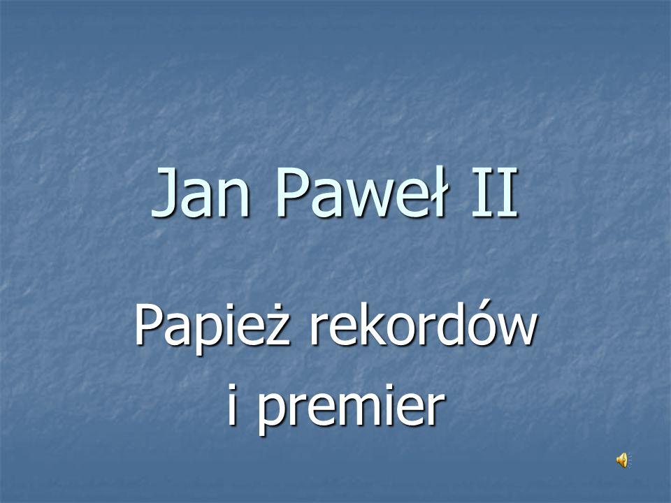 Jan Paweł II Papież rekordów i premier