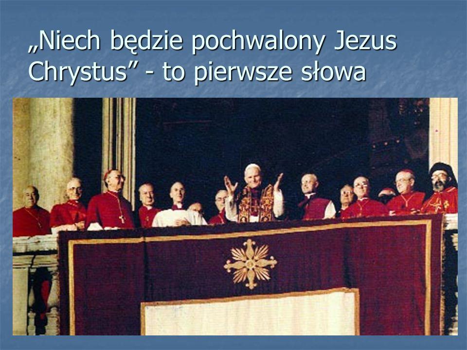 """""""Niech będzie pochwalony Jezus Chrystus"""" - to pierwsze słowa"""