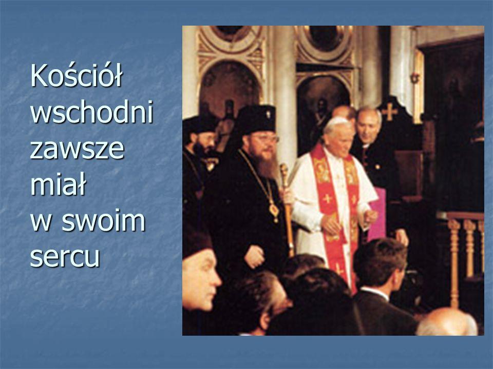 Kościół wschodni zawsze miał w swoim sercu