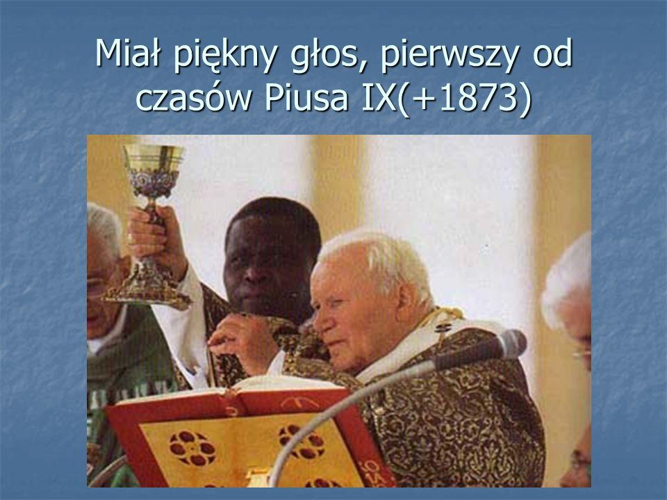 Miał piękny głos, pierwszy od czasów Piusa IX(+1873)