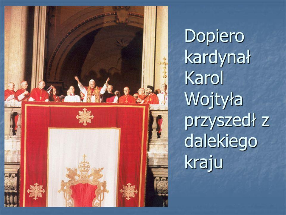 Dopiero kardynał Karol Wojtyła przyszedł z dalekiego kraju