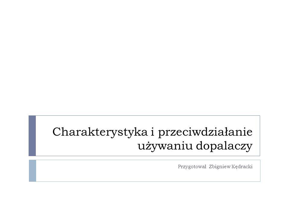 Charakterystyka i przeciwdziałanie używaniu dopalaczy Przygotował Zbigniew Kędracki