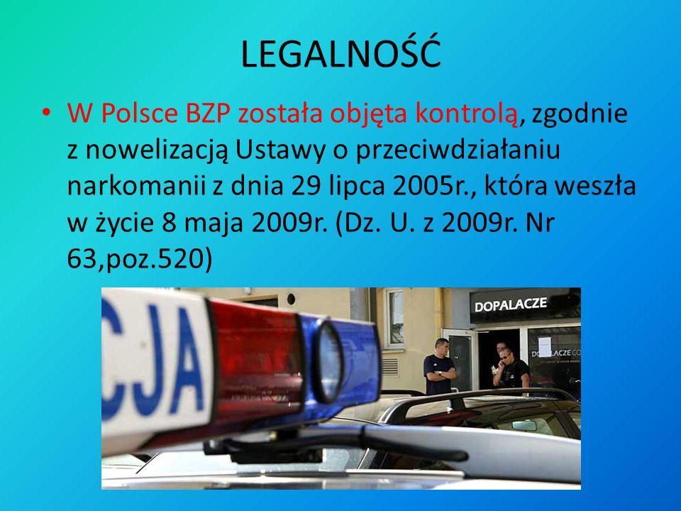 LEGALNOŚĆ W Polsce BZP została objęta kontrolą, zgodnie z nowelizacją Ustawy o przeciwdziałaniu narkomanii z dnia 29 lipca 2005r., która weszła w życie 8 maja 2009r.