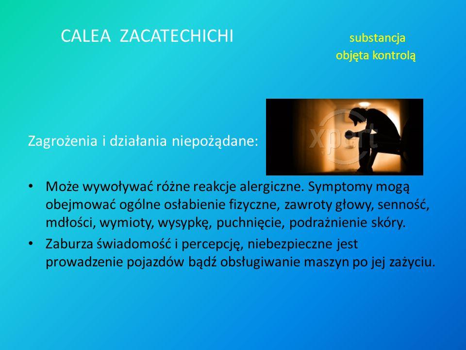 CALEA ZACATECHICHI substancja objęta kontrolą Zagrożenia i działania niepożądane: Może wywoływać różne reakcje alergiczne. Symptomy mogą obejmować ogó