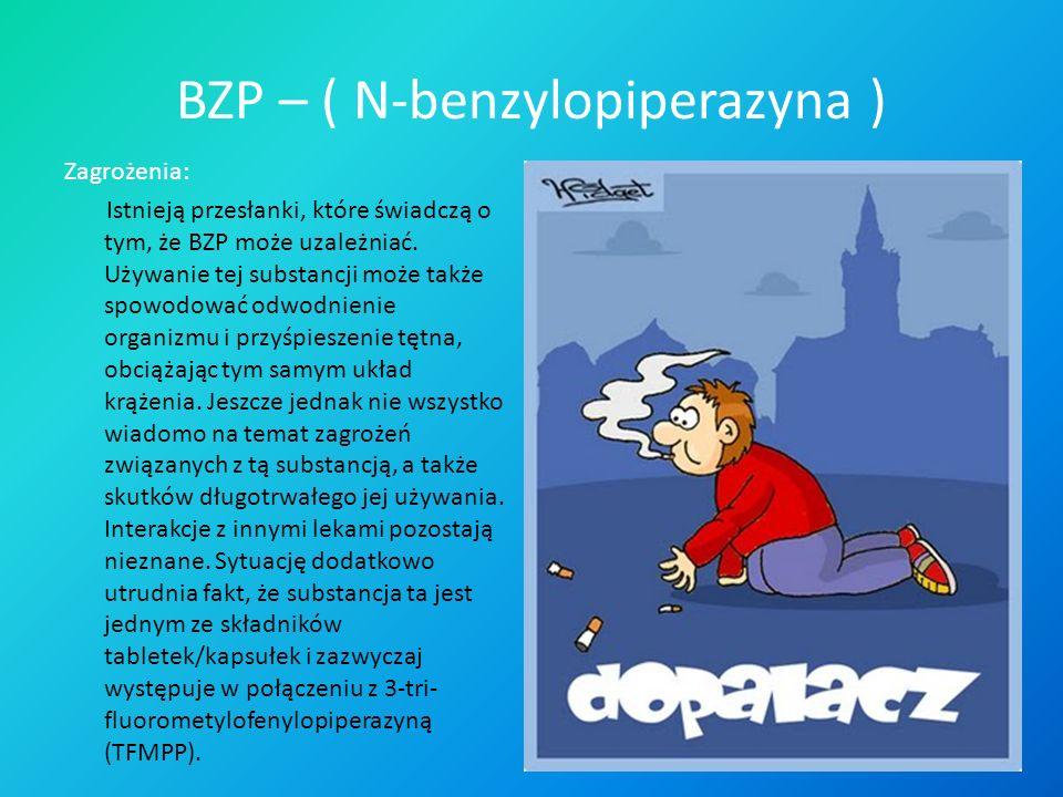 BZP – ( N-benzylopiperazyna ) Zagrożenia: Istnieją przesłanki, które świadczą o tym, że BZP może uzależniać. Używanie tej substancji może także spowod