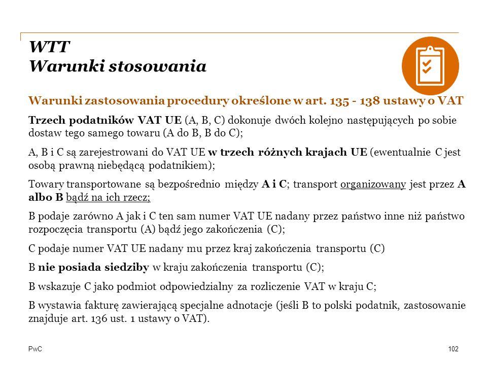 PwC WTT Warunki stosowania Warunki zastosowania procedury określone w art. 135 - 138 ustawy o VAT Trzech podatników VAT UE (A, B, C) dokonuje dwóch ko