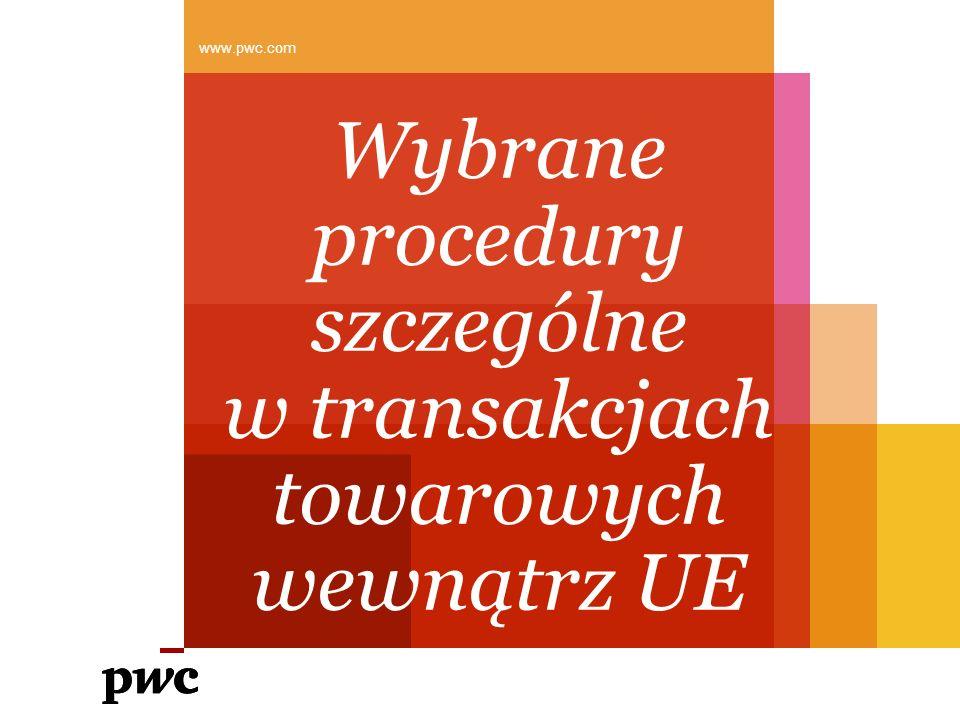 Wybrane procedury szczególne w transakcjach towarowych wewnątrz UE www.pwc.com