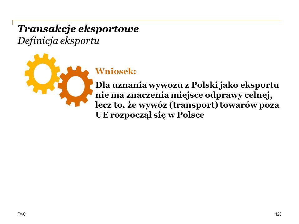 PwC Transakcje eksportowe Definicja eksportu Wniosek: Dla uznania wywozu z Polski jako eksportu nie ma znaczenia miejsce odprawy celnej, lecz to, że w