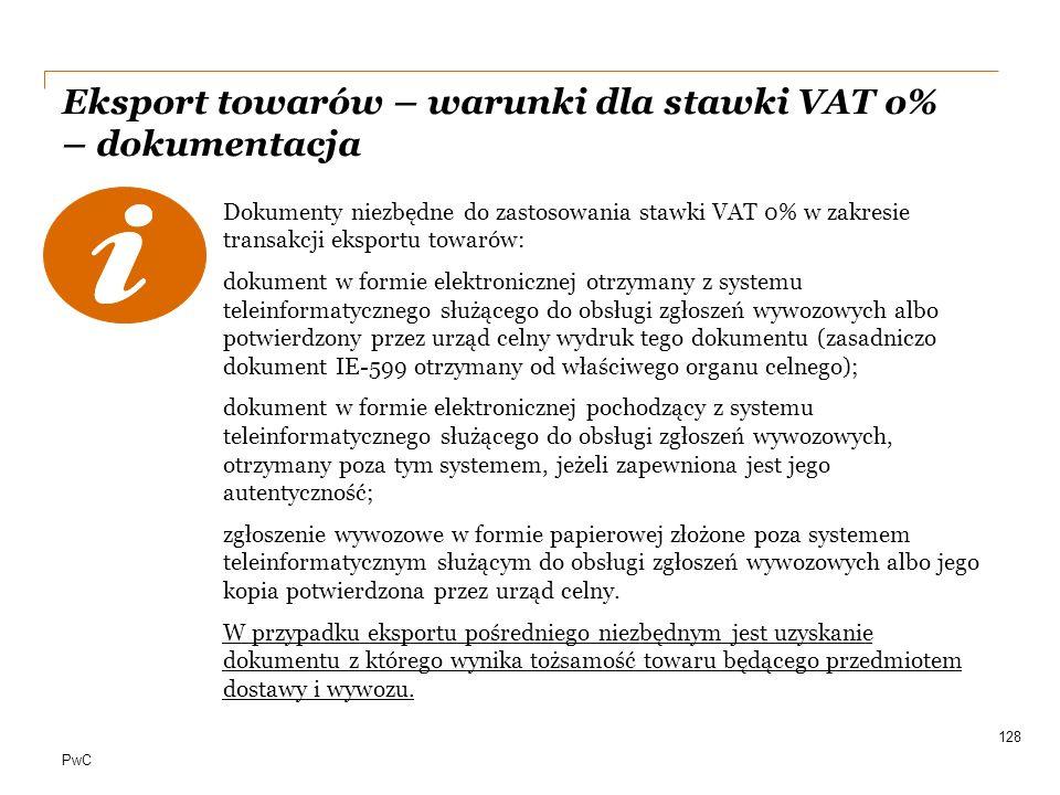 PwC Eksport towarów – warunki dla stawki VAT o% – dokumentacja Dokumenty niezbędne do zastosowania stawki VAT 0% w zakresie transakcji eksportu towaró