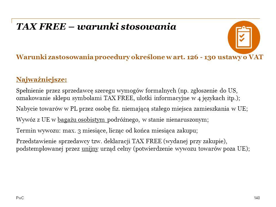 PwC TAX FREE – warunki stosowania Warunki zastosowania procedury określone w art. 126 - 130 ustawy o VAT Najważniejsze: Spełnienie przez sprzedawcę sz