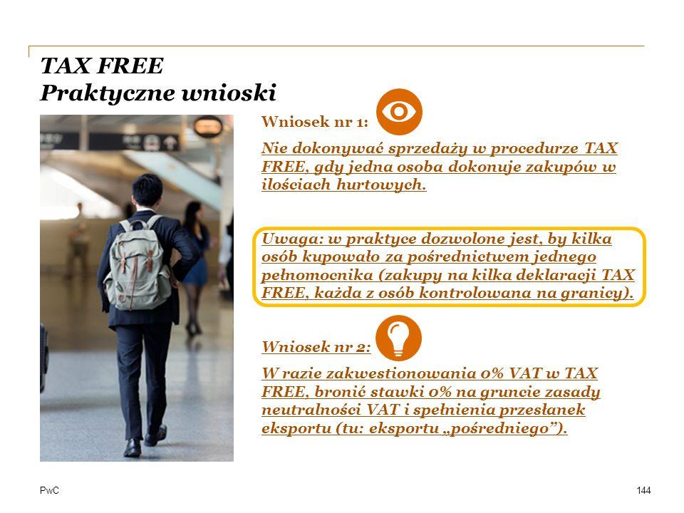 PwC TAX FREE Praktyczne wnioski 144 Wniosek nr 1: Nie dokonywać sprzedaży w procedurze TAX FREE, gdy jedna osoba dokonuje zakupów w ilościach hurtowyc