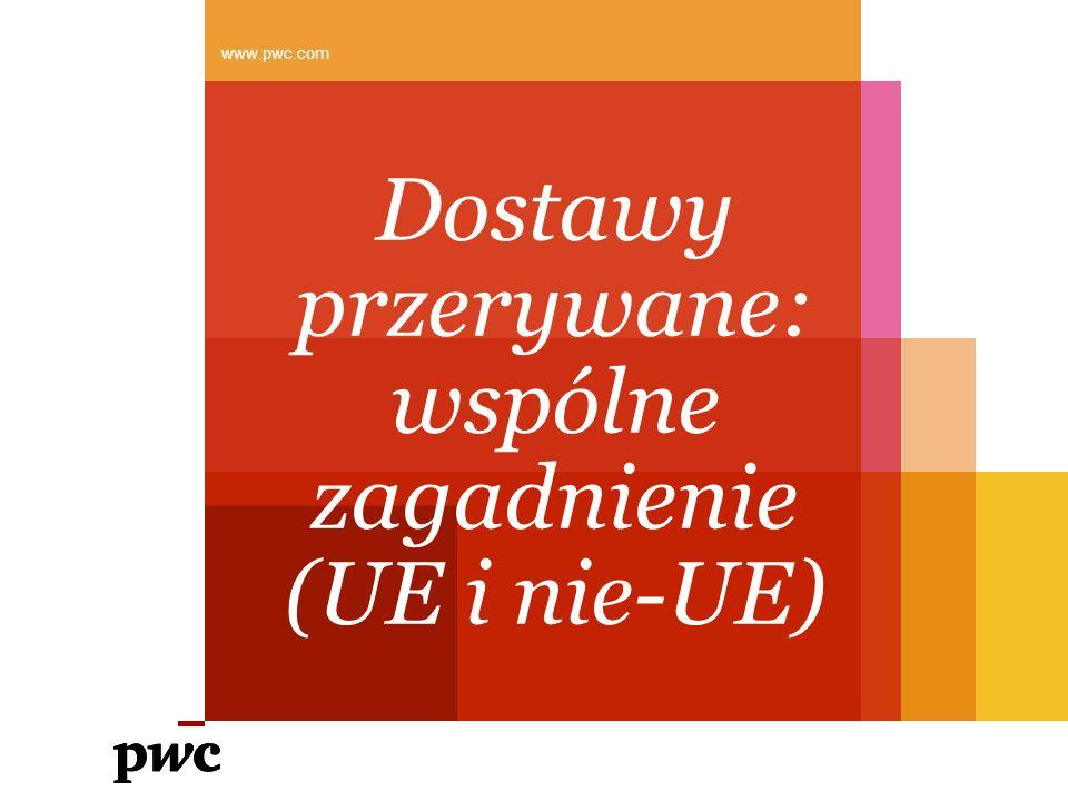 Dostawy przerywane: wspólne zagadnienie (UE i nie-UE) www.pwc.com