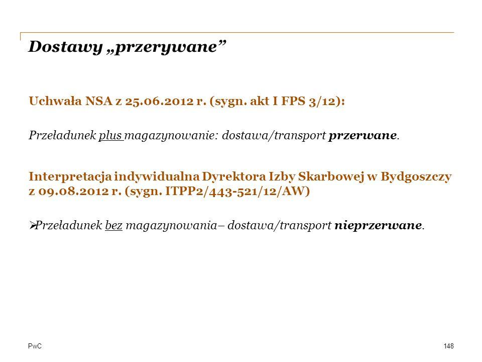 """PwC Dostawy """"przerywane"""" Uchwała NSA z 25.06.2012 r. (sygn. akt I FPS 3/12): Przeładunek plus magazynowanie: dostawa/transport przerwane. Interpretacj"""