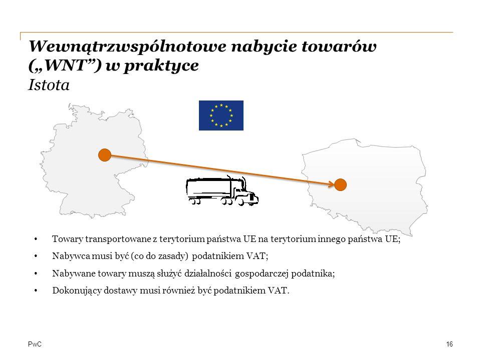 """PwC Wewnątrzwspólnotowe nabycie towarów (""""WNT"""") w praktyce Istota 16 Towary transportowane z terytorium państwa UE na terytorium innego państwa UE; Na"""