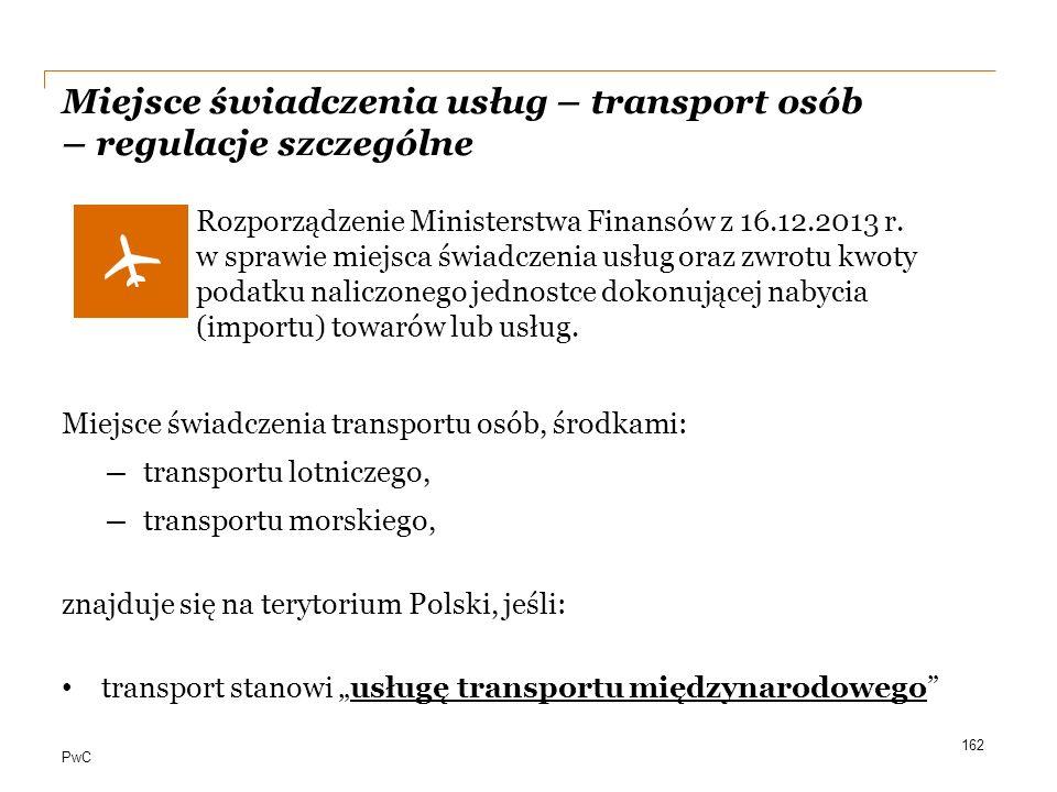 PwC Miejsce świadczenia usług – transport osób – regulacje szczególne Rozporządzenie Ministerstwa Finansów z 16.12.2013 r. w sprawie miejsca świadczen