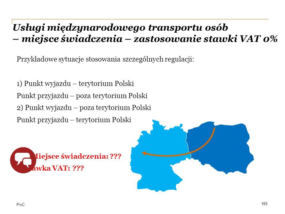 PwC Usługi międzynarodowego transportu osób – miejsce świadczenia – zastosowanie stawki VAT 0% Przykładowe sytuacje stosowania szczególnych regulacji: