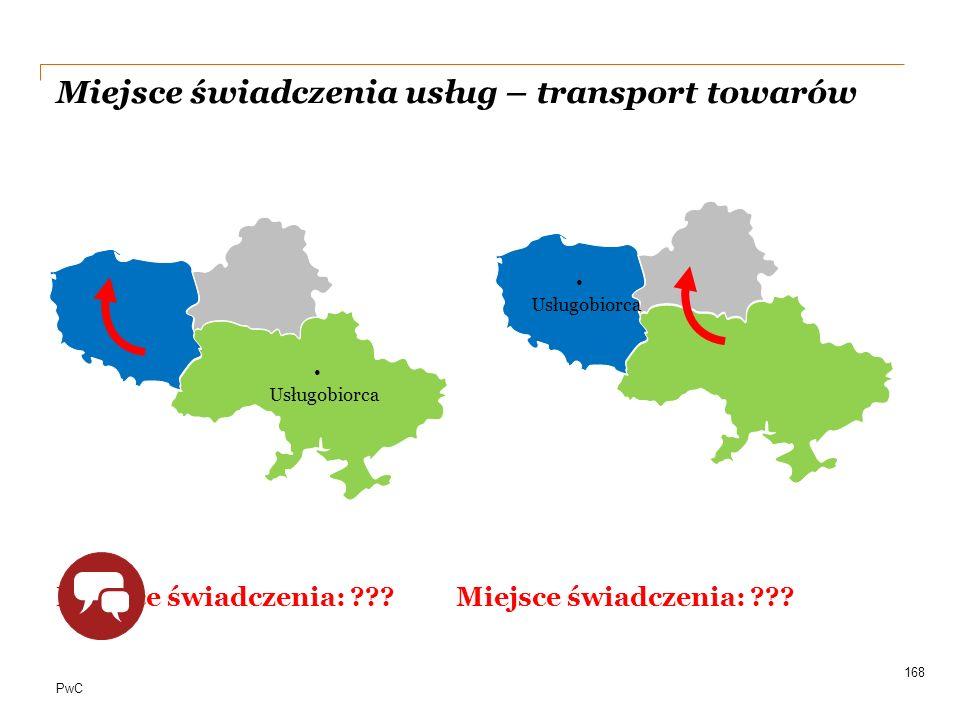 PwC Miejsce świadczenia usług – transport towarów Miejsce świadczenia: ??? 168 Usługobiorca