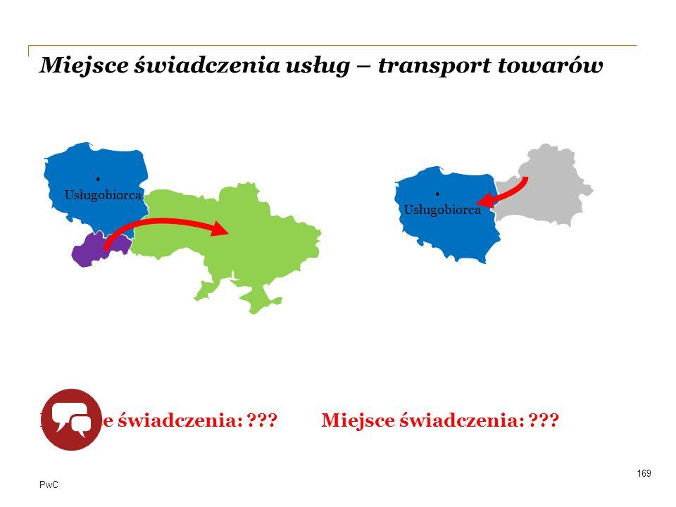 PwC Miejsce świadczenia usług – transport towarów Miejsce świadczenia: ??? 169 Usługobiorca