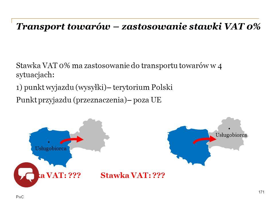 PwC Transport towarów – zastosowanie stawki VAT 0% Stawka VAT 0% ma zastosowanie do transportu towarów w 4 sytuacjach: 1) punkt wyjazdu (wysyłki)– ter