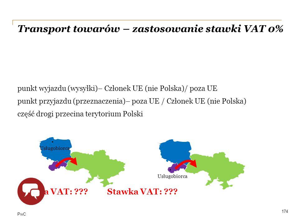 PwC Transport towarów – zastosowanie stawki VAT 0% punkt wyjazdu (wysyłki)– Członek UE (nie Polska)/ poza UE punkt przyjazdu (przeznaczenia)– poza UE