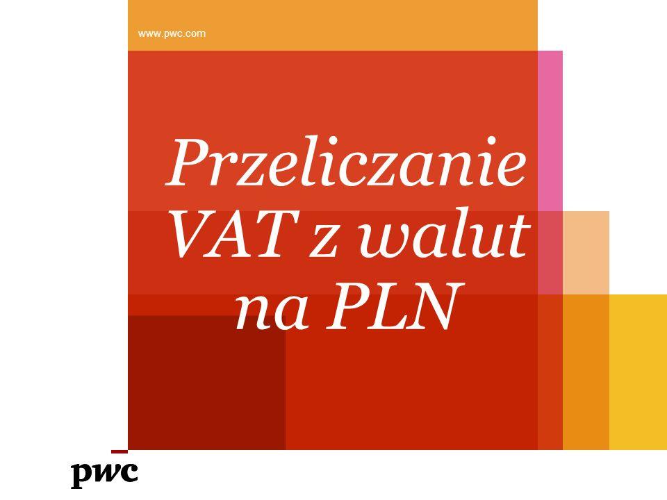 Przeliczanie VAT z walut na PLN www.pwc.com