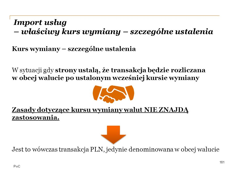 PwC Import usług – właściwy kurs wymiany – szczególne ustalenia Kurs wymiany – szczególne ustalenia W sytuacji gdy strony ustalą, że transakcja będzie