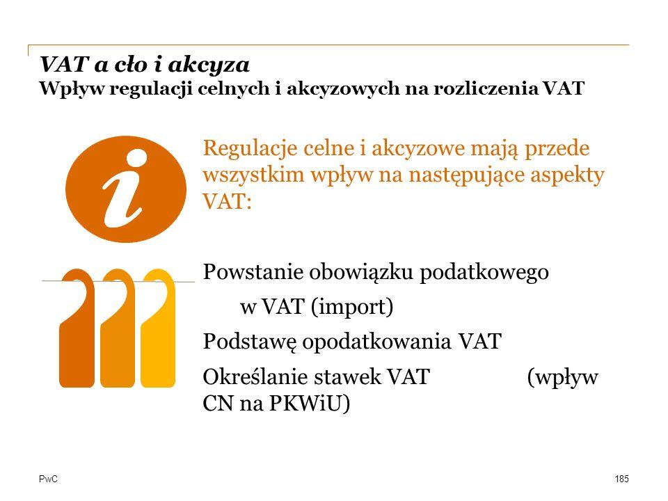 PwC VAT a cło i akcyza Wpływ regulacji celnych i akcyzowych na rozliczenia VAT Regulacje celne i akcyzowe mają przede wszystkim wpływ na następujące a