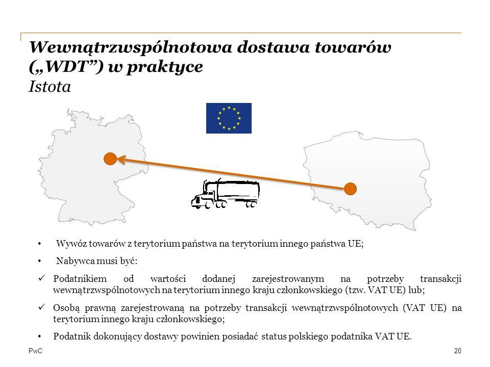 """PwC Wewnątrzwspólnotowa dostawa towarów (""""WDT"""") w praktyce Istota 20 Wywóz towarów z terytorium państwa na terytorium innego państwa UE; Nabywca musi"""