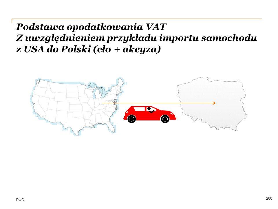 PwC Podstawa opodatkowania VAT Z uwzględnieniem przykładu importu samochodu z USA do Polski (cło + akcyza) 200