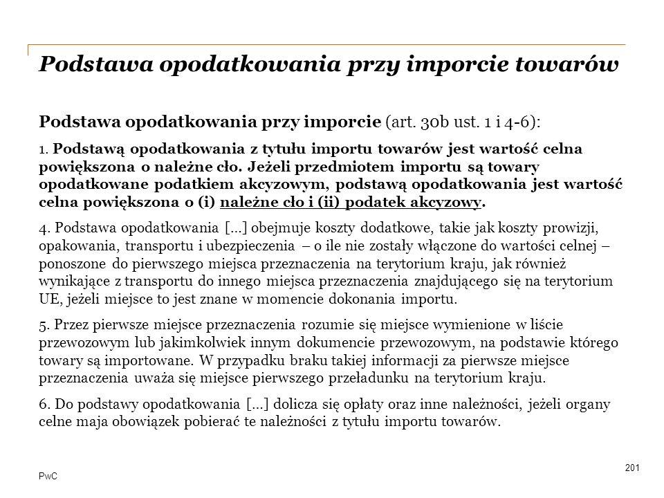 PwC Podstawa opodatkowania przy imporcie towarów Podstawa opodatkowania przy imporcie (art. 30b ust. 1 i 4-6): 1. Podstawą opodatkowania z tytułu impo