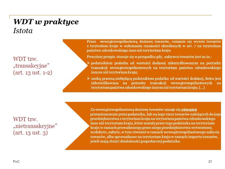 """PwC WDT w praktyce Istota WDT tzw. """"nietransakcyjne"""" (art. 13 ust. 3) Przez wewnątrzwspólnotową dostawę towarów, rozumie się wywóz towarów z terytoriu"""
