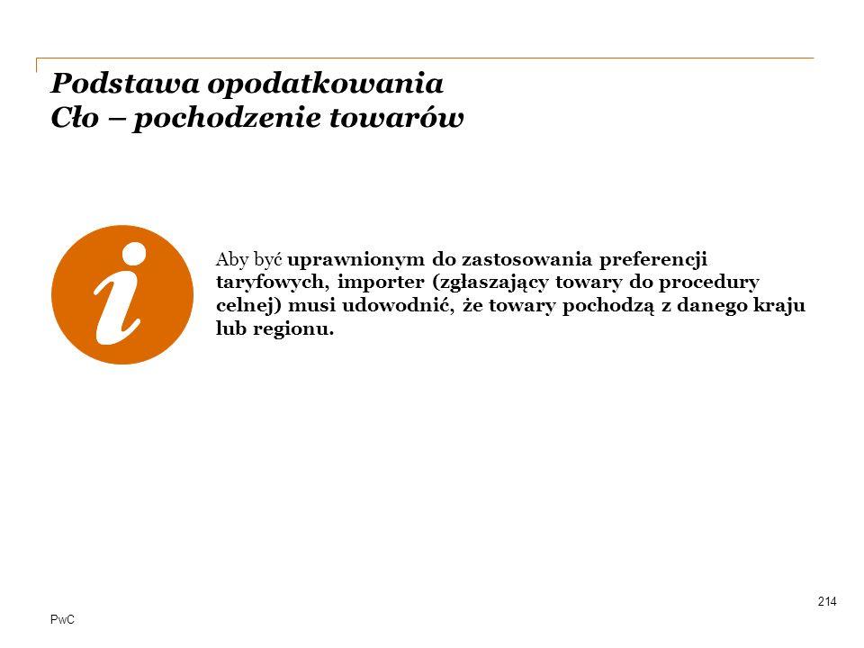 PwC 214 Aby być uprawnionym do zastosowania preferencji taryfowych, importer (zgłaszający towary do procedury celnej) musi udowodnić, że towary pochod