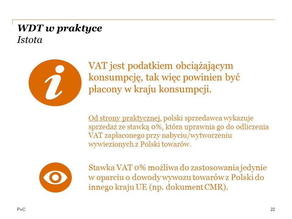 PwC WDT w praktyce Istota VAT jest podatkiem obciążającym konsumpcję, tak więc powinien być płacony w kraju konsumpcji. Od strony praktycznej, polski